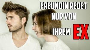 Freundin redet STÄNDIG über ihren EX - Was tun